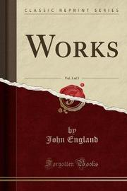 Works, Vol. 1 of 5 (Classic Reprint) by John England