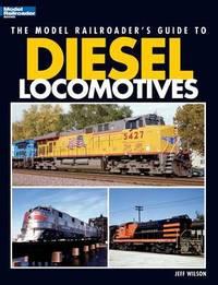 Model Railroader's Guide to Diesel Locomotives by Jeff Wilson