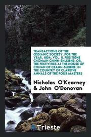 Transactions of the Ossianic Society, for the Year, 1854, Vol. II. Feis Tighe Chonain Chinn-Shleibhe; Or, the Festivities at the House of Conan of Ceann-Sleibhe, in the Country of Clarethe Annals of the Four Masters by Nicholas O'Kearney