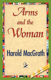 Arms and the Woman by Macgrath Harold Macgrath