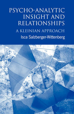 Psycho-Analytic Insight and Relationships by Isca Salzberger-Wittenberg image