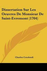 Dissertation Sur Les Oeuvres De Monsieur De Saint-Evremont (1704) by Charles Cotolendi image