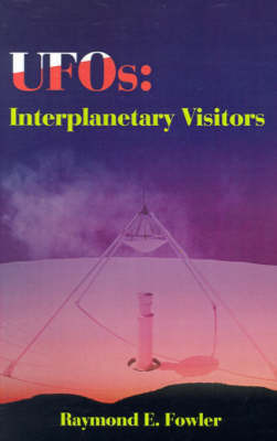 UFOs: Interplanetary Visitors: A UFO Investigator Reports on the Facts, Fables, and Fantasies of the Flying Saucer Conspiracy by Raymond E. Fowler