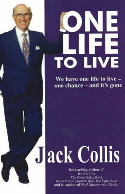 One Life to Live: We Have One Life to Live, One Chance and it's Gone by Jack Collis