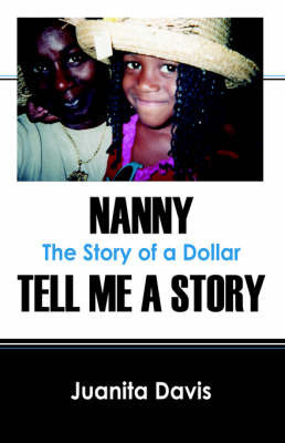 Nanny Tell Me a Story: The Story of a Dollar by Juanita Davis