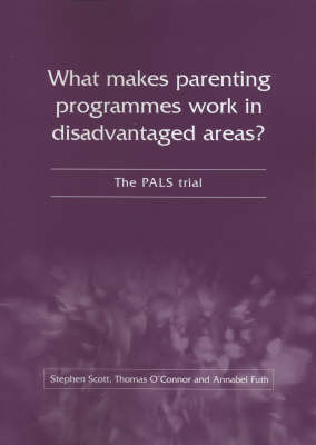 What Makes Parenting Programmes Work in Disadvantaged Areas?: The PALS Trial by Stephen Scott