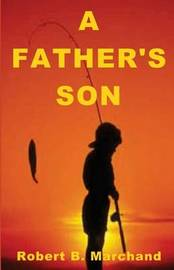 A Father's Son by Robert B. Marchand
