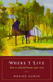 Where I Live: New & Selected Poems 1990-2010 by Maxine Kumin