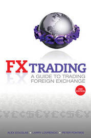 Fx Trading; a Guide to Trading Foreign Exchange, Second Edition by Alex Douglas