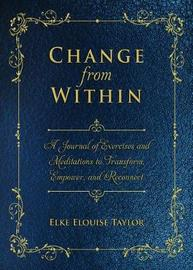Change from Within by Elke Elouise Taylor