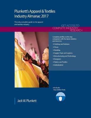 Plunkett's Apparel & Textiles Industry Almanac 2017 by Jack W Plunkett image