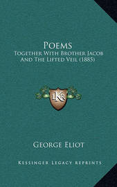 Poems: Together with Brother Jacob and the Lifted Veil (1885) by George Eliot