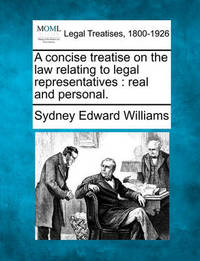 A Concise Treatise on the Law Relating to Legal Representatives by Sydney Edward Williams