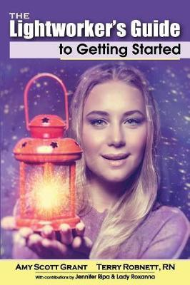 The Lightworker's Guide to Getting Started by Terry Robnett Rn