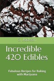 Incredible 420 Edibles by S. Jackson