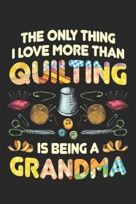 The Only Thing I Love More Than Quilting is Being Grandma by Quilting Moments