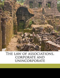 The Law of Associations, Corporate and Unincorporate by Herbert Arthur Smith
