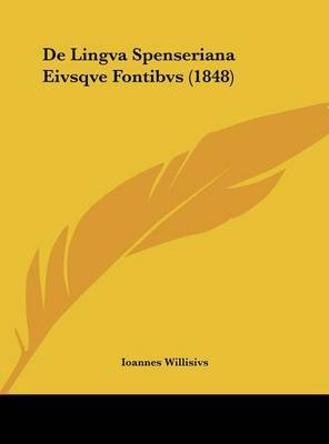 de Lingva Spenseriana Eivsqve Fontibvs (1848) by Ioannes Willisivs image