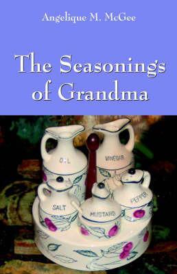 The Seasonings of Grandma by Angelique , M. McGee