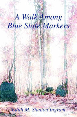 A Walk Among Blue Slate Markers by Edith M. Stanton Ingram