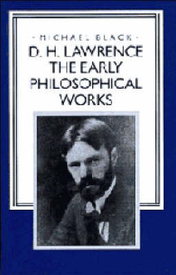D. H. Lawrence: The Early Philosophical Works by D.H. Lawrence