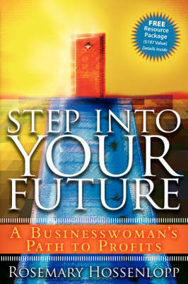 Step Into Your Future: A Women's Guide to Business Success by Rosemary Hossenlopp image