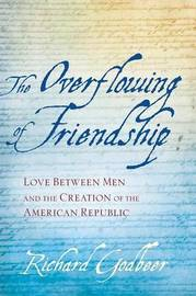 The Overflowing of Friendship by Richard Godbeer