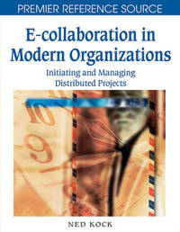 E-collaboration in Modern Organizations by Ned Kock