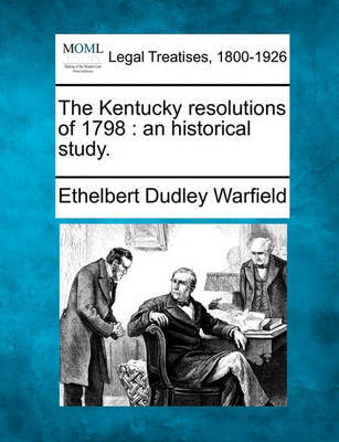 The Kentucky Resolutions of 1798 by Ethelbert Dudley Warfield