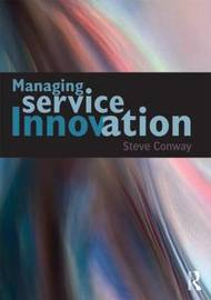 Managing Service Innovation by Steve Conway
