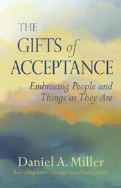 The Gifts of Acceptance by Daniel A Miller