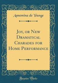 Joy, or New Dramatical Charades for Home Performance (Classic Reprint) by Annemina De Younge image
