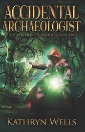 Accidental Archaeologist by Kathryn Wells