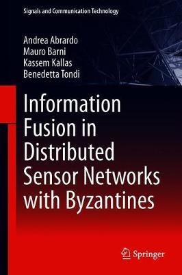 Information Fusion in Distributed Sensor Networks with Byzantines by Andrea Abrardo