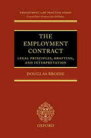 The Employment Contract: Legal Principles, Drafting, and Interpretation by Douglas Brodie