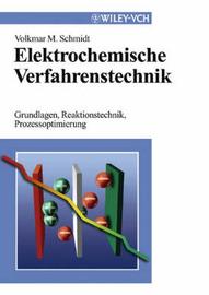 Elektrochemische Verfahrenstechnik: Grundlagen, Reaktionstechnik, Prozessoptimierung by Volkmar M Schmidt image