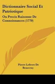 Dictionnaire Social Et Patriotique: Ou Precis Raisonne De Connoissances (1770) by Pierre Lefevre De Beauvray image