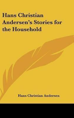 Hans Christian Andersen's Stories for the Household by Hans Christian Andersen