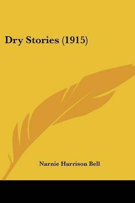 Dry Stories (1915) by Narnie Harrison Bell