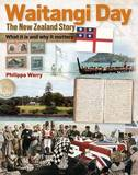 Waitangi Day - the New Zealand Story: What it is and Why it Matters by Philippa Werry