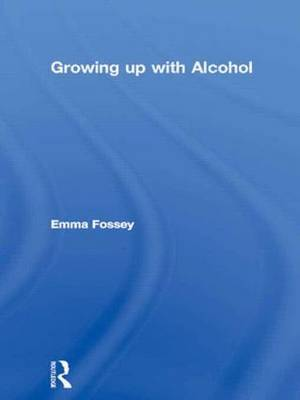 Growing up with Alcohol by Emma Fossey