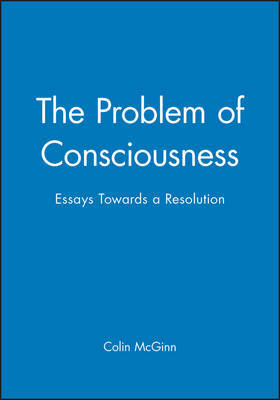 The Problem of Consciousness by Colin McGinn