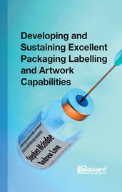 Developing and Sustaining Excellent Packaging Labelling and Artwork Capabilities by Stephen McIndoe