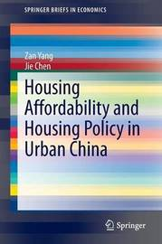 Housing Affordability and Housing Policy in Urban China by Zan Yang