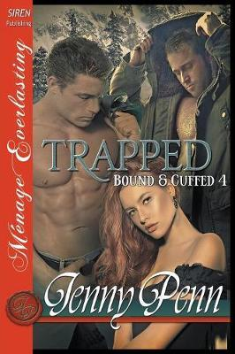 Trapped [Bound & Cuffed 4] (Siren Publishing Menage Everlasting) by Jenny Penn image