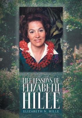 Life Lessons of Elizabeth Hille by Elizabeth N Hille