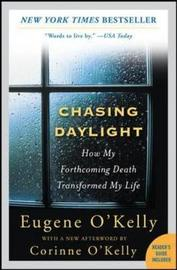Chasing Daylight: How My Forthcoming Death Transformed My Life by Gene O'Kelly