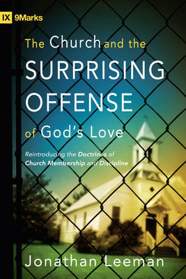 The Church and the Surprising Offense of God's Love by Jonathan Leeman