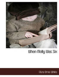 When Molly Was Six by Eliza Orne White