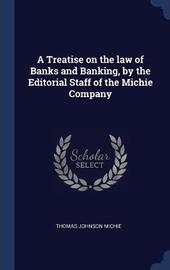 A Treatise on the Law of Banks and Banking, by the Editorial Staff of the Michie Company by Thomas Johnson Michie